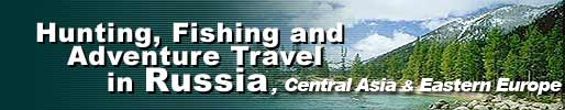 Hunting, Fishing and Adventure Travel in Russia, Central Asia and Eastern Europe